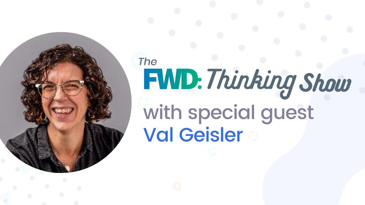 FWD Thinking Show Val Geisler