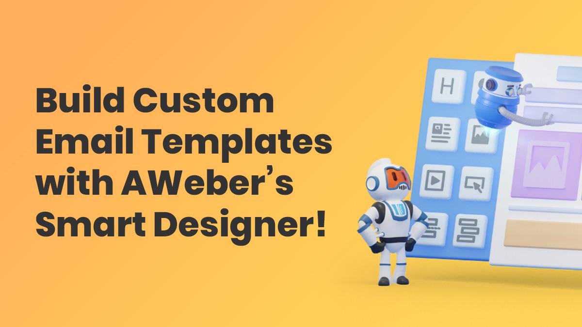 Build custom templates with AWeber Smart Designer
